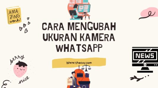 Cara Mengubah Ukuran Kamera WhatsApp Yang Tidak Full Screen