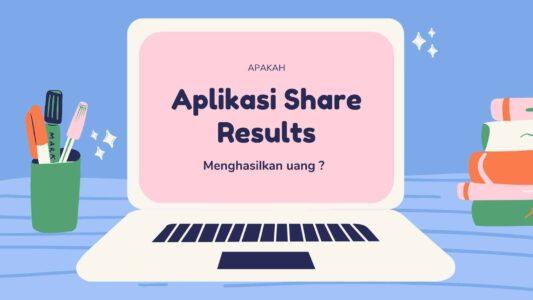 Aplikasi Share Results Menghasilkan Uang ?