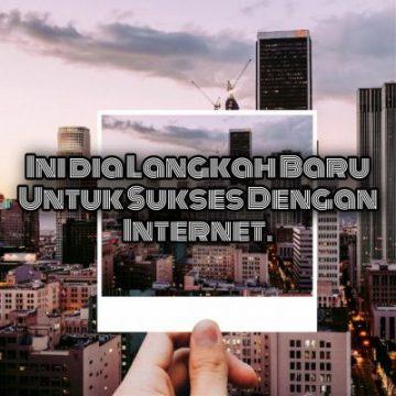 Langkah Baru Untuk Sukses Dengan Internet
