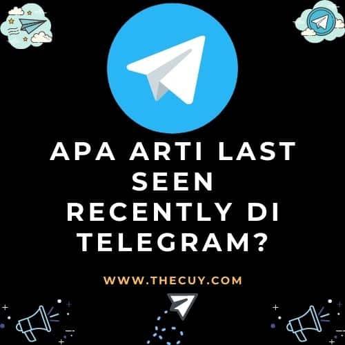 Apa Arti Last Seen Recently di Telegram?