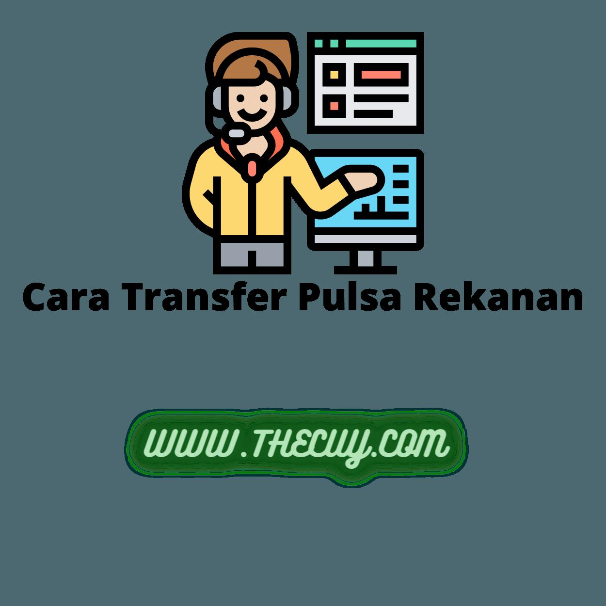 Cara Transfer Pulsa Rekanan ke Indonesia