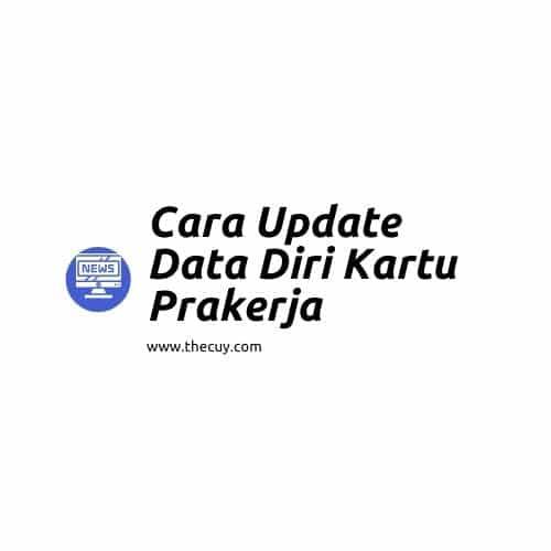 Cara Update Data Diri Kartu Prakerja