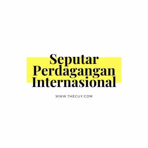 Seputar Perdagangan Internasional
