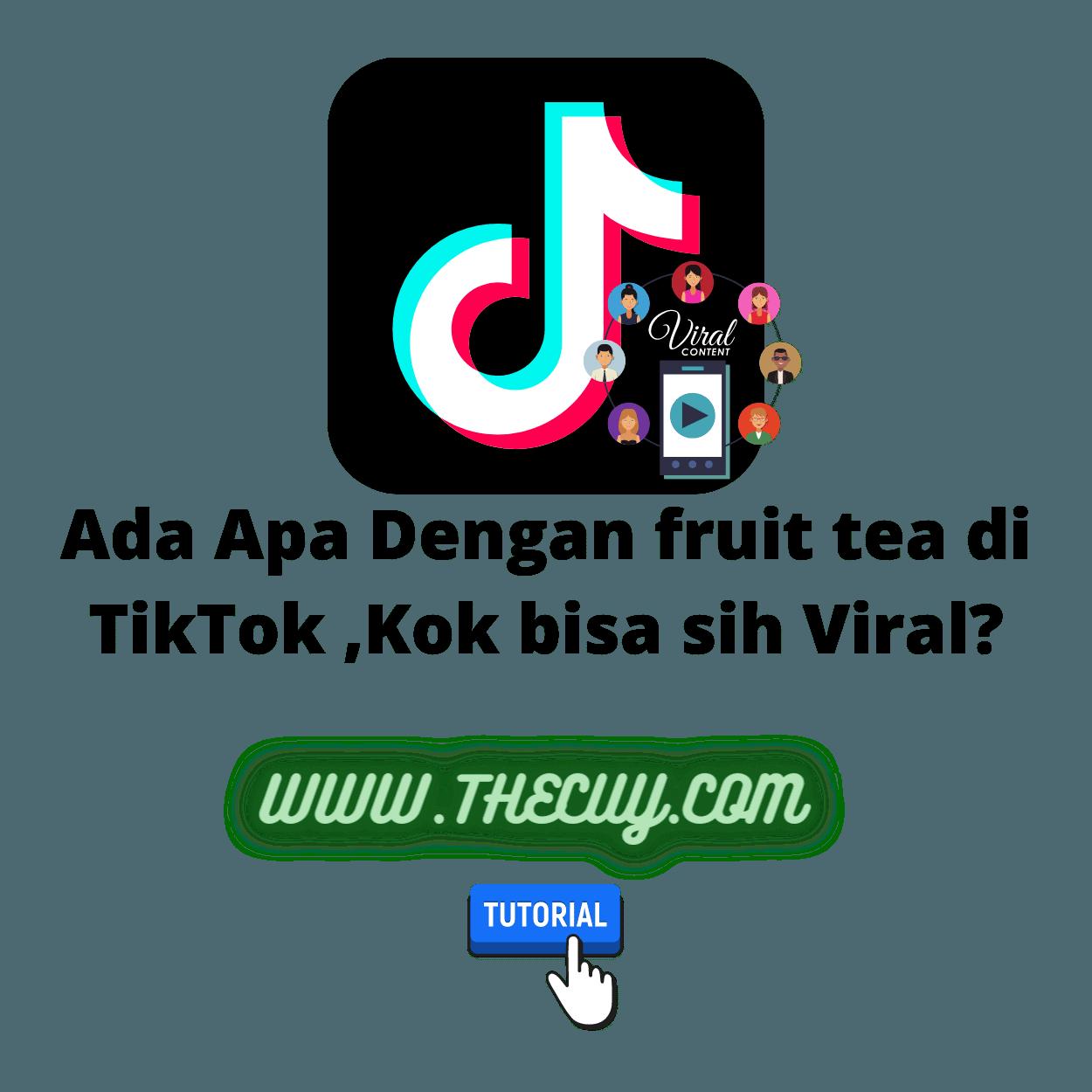 Ada Apa Dengan fruit tea di TikTok ,Kok bisa sih Viral?