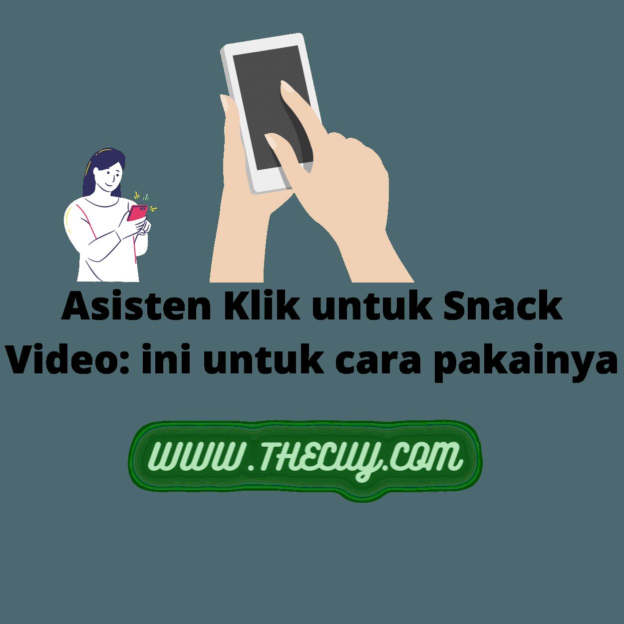 Asisten Klik untuk Snack Video: ini untuk cara pakainya