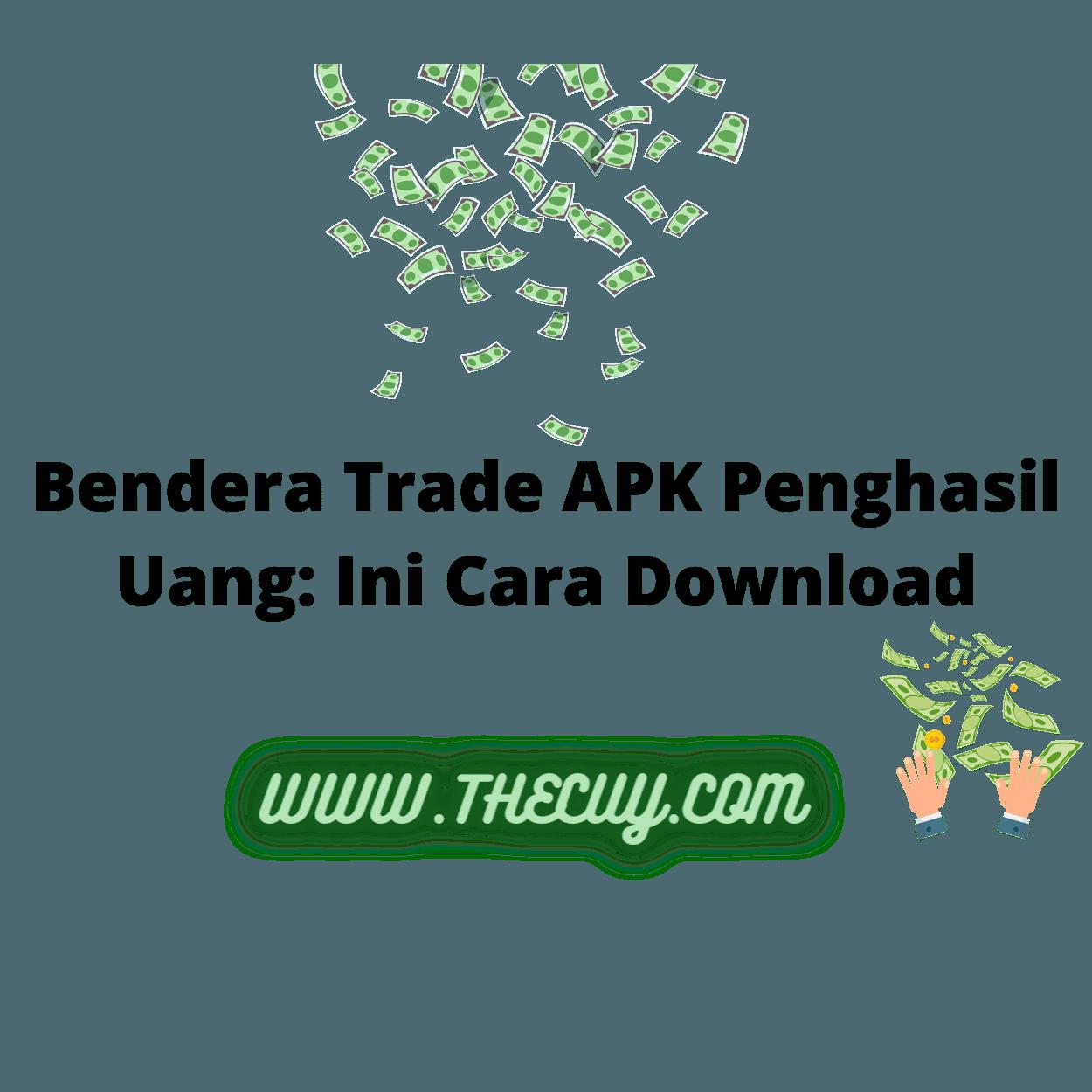 Bendera Trade APK Penghasil Uang: Ini Cara Download