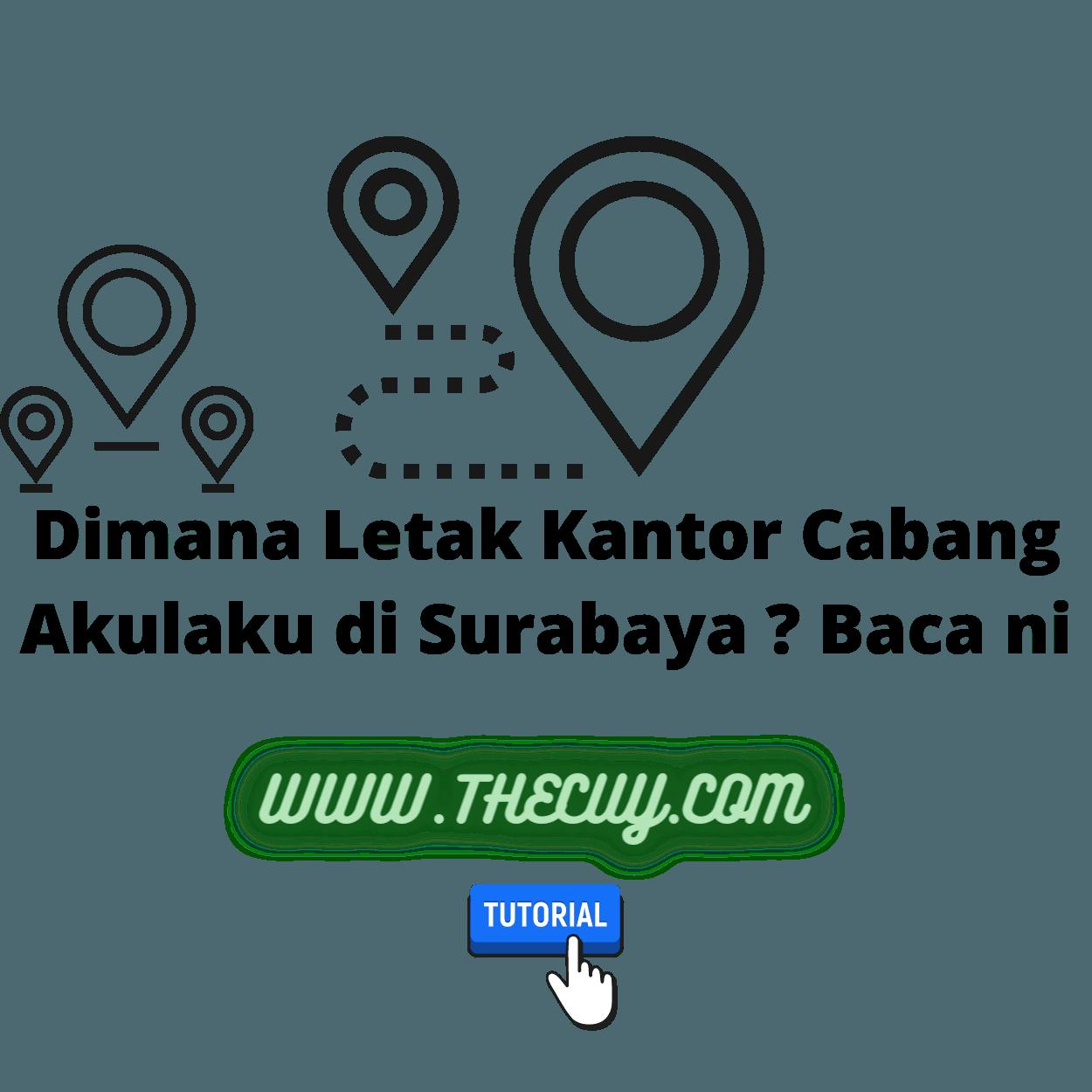 Dimana Letak Kantor Cabang Akulaku di Surabaya ? Baca ni