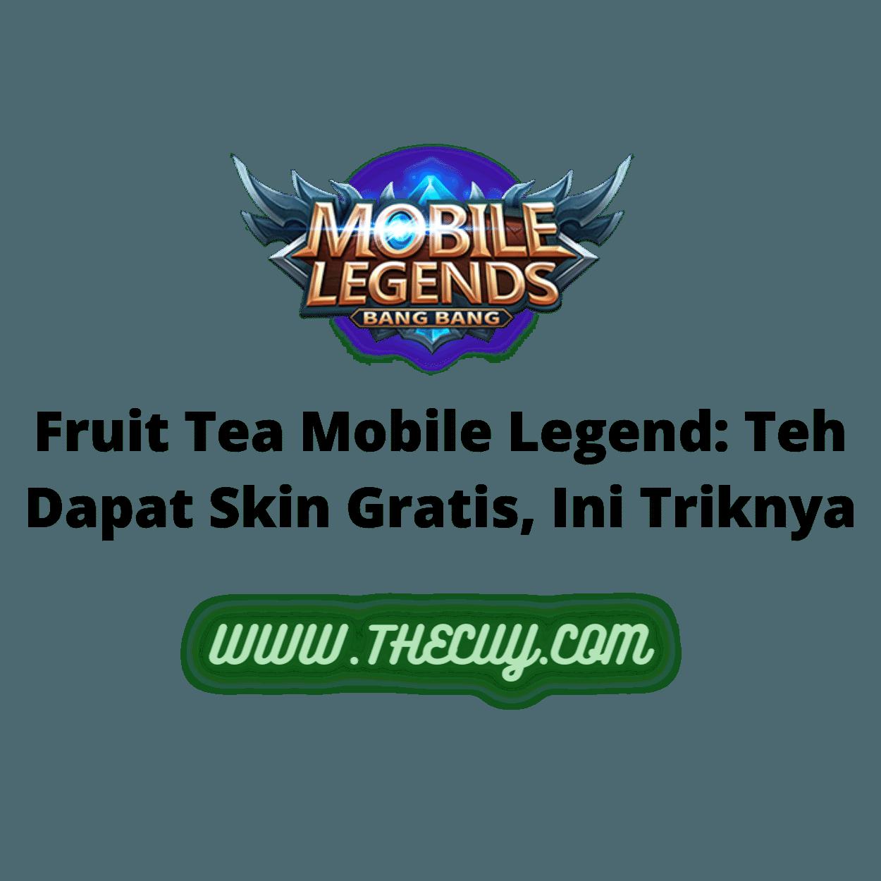 Fruit Tea Mobile Legend: Teh Dapat Skin Gratis, Ini Triknya