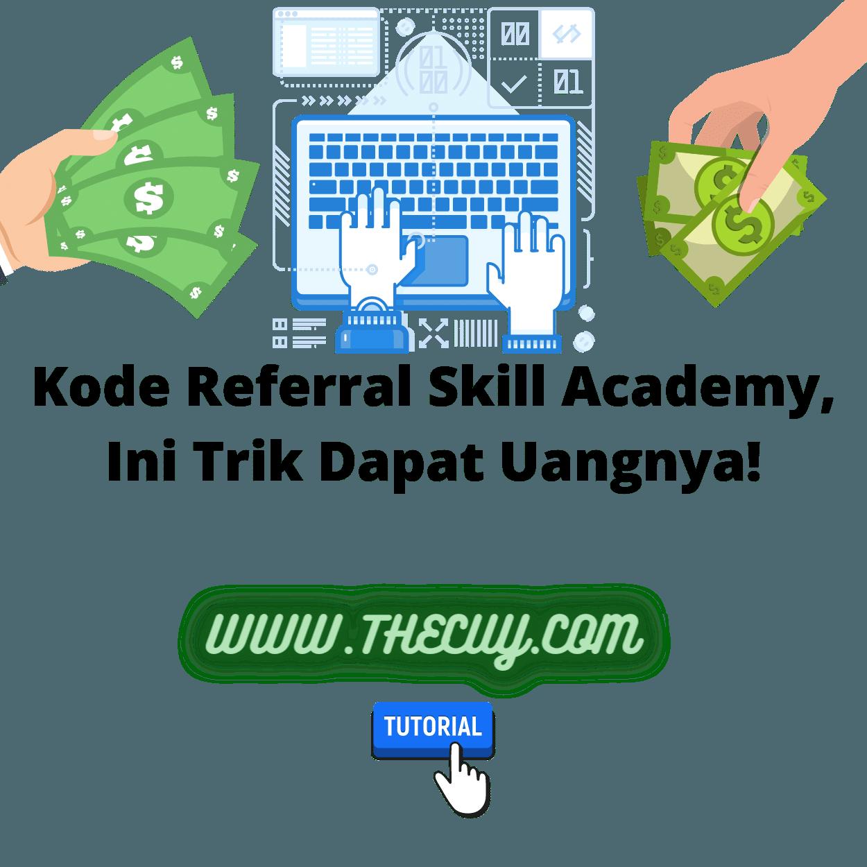 Kode Referral Skill Academy, Ini Trik Dapat Uangnya!