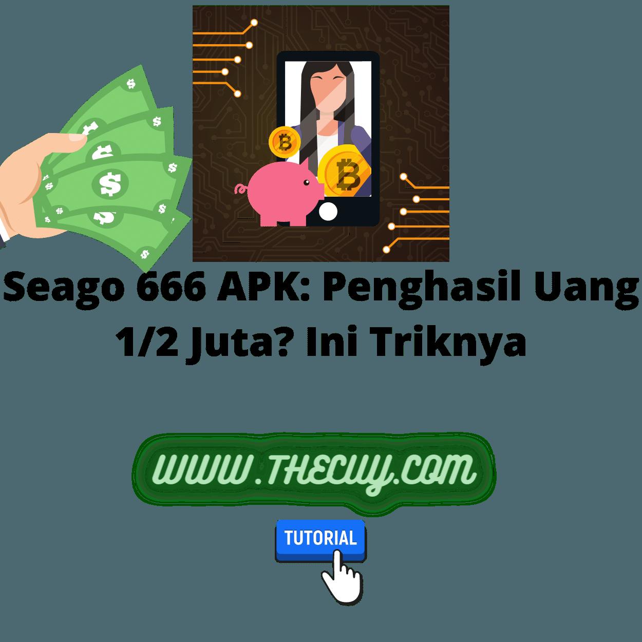 Seago 666 APK: Penghasil Uang 1/2 Juta? Ini Triknya