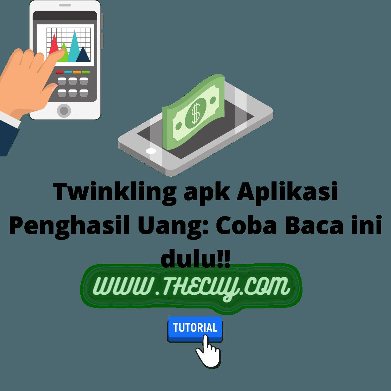 Twinkling apk Aplikasi Penghasil Uang: Coba Baca ini dulu!!