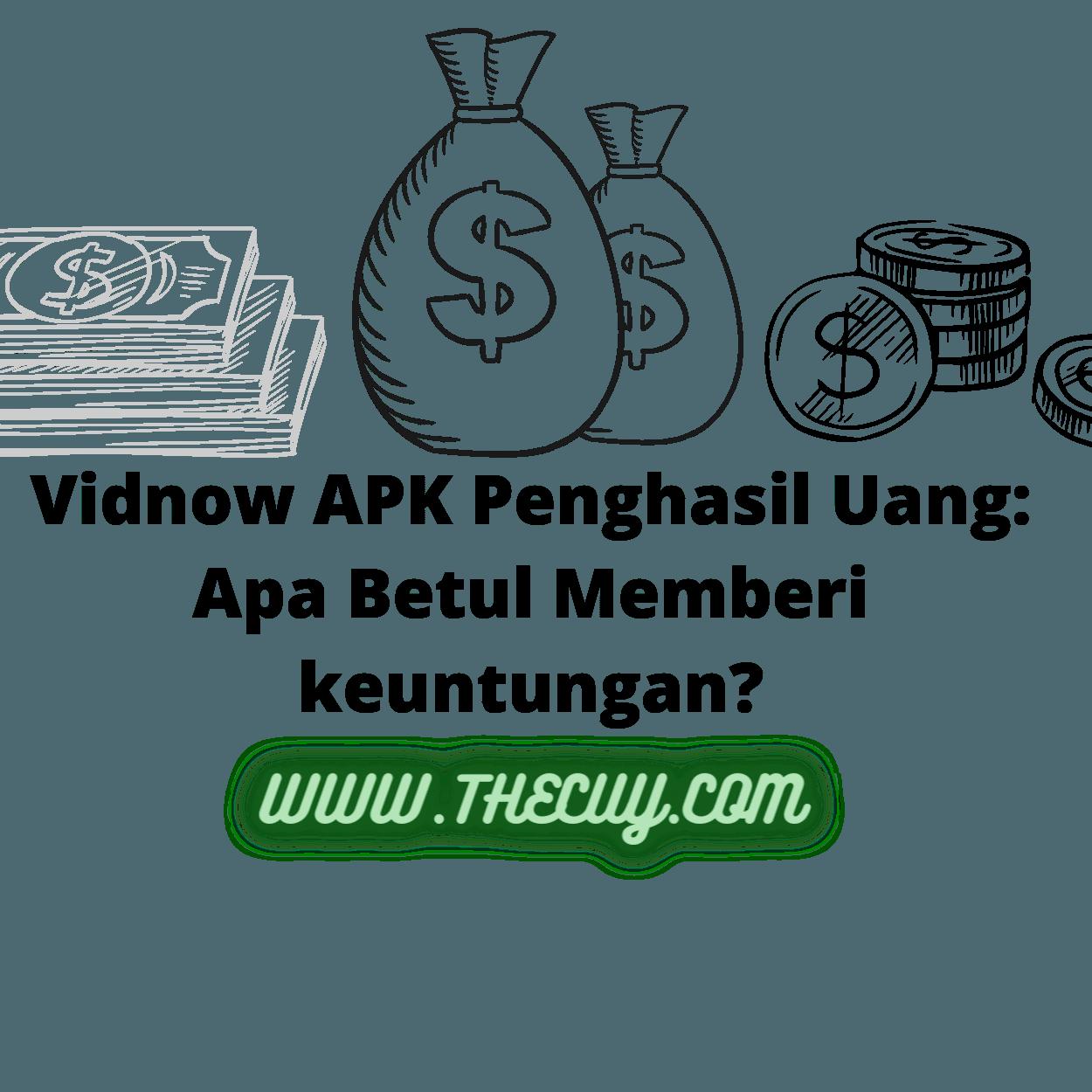Vidnow Apk Penghasil Uang Apa Betul Memberi Keuntungan The Cuy