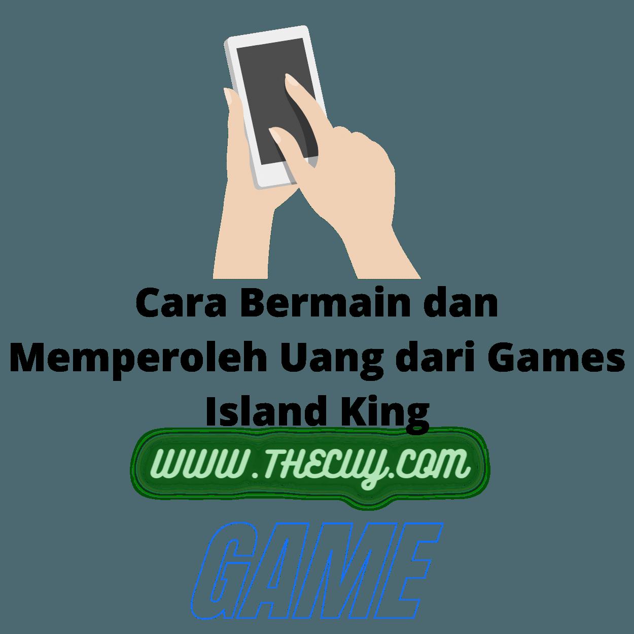 Cara Bermain dan Memperoleh Uang dari Games Island King