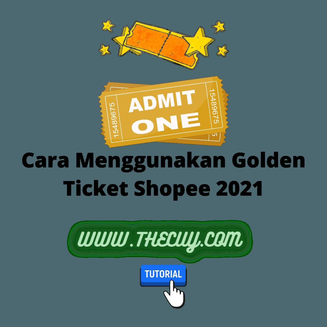 Cara Menggunakan Golden Ticket Shopee 2021