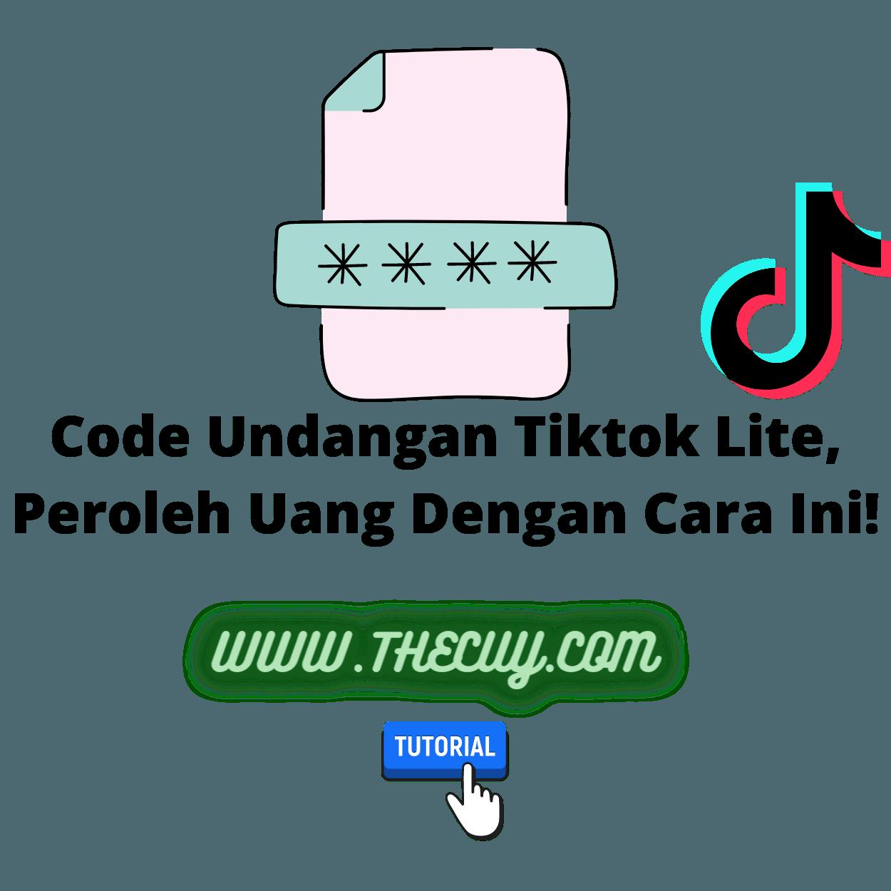 Code Undangan Tiktok Lite, Peroleh Uang Dengan Cara Ini!