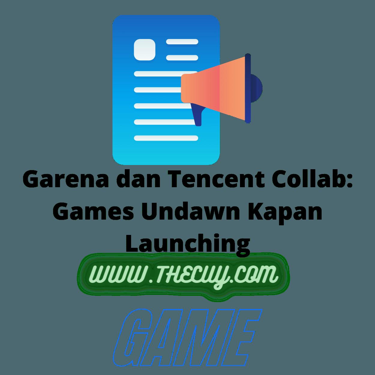Garena dan Tencent Collab: Games Undawn Kapan Launching