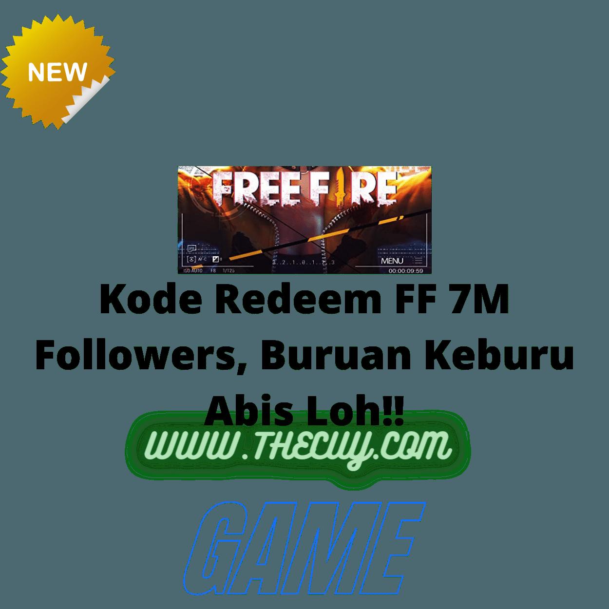 Kode Redeem FF 7M Followers, Buruan Keburu Abis Loh!!