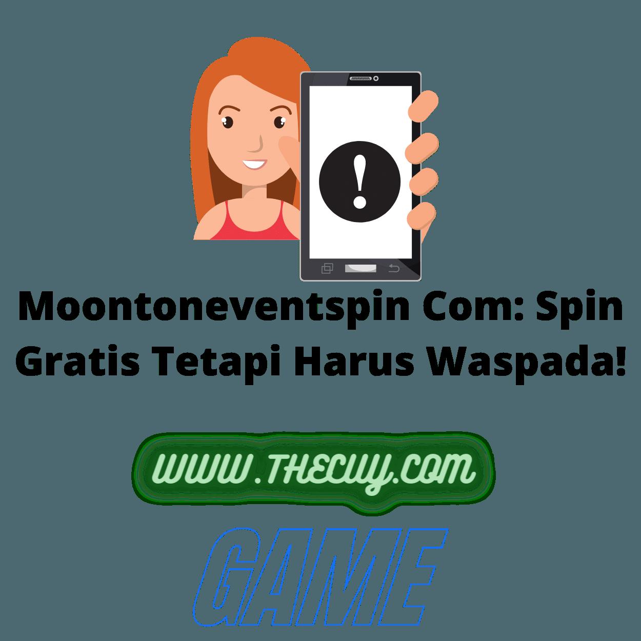 Moontoneventspin Com: Spin Gratis Tetapi Harus Waspada!