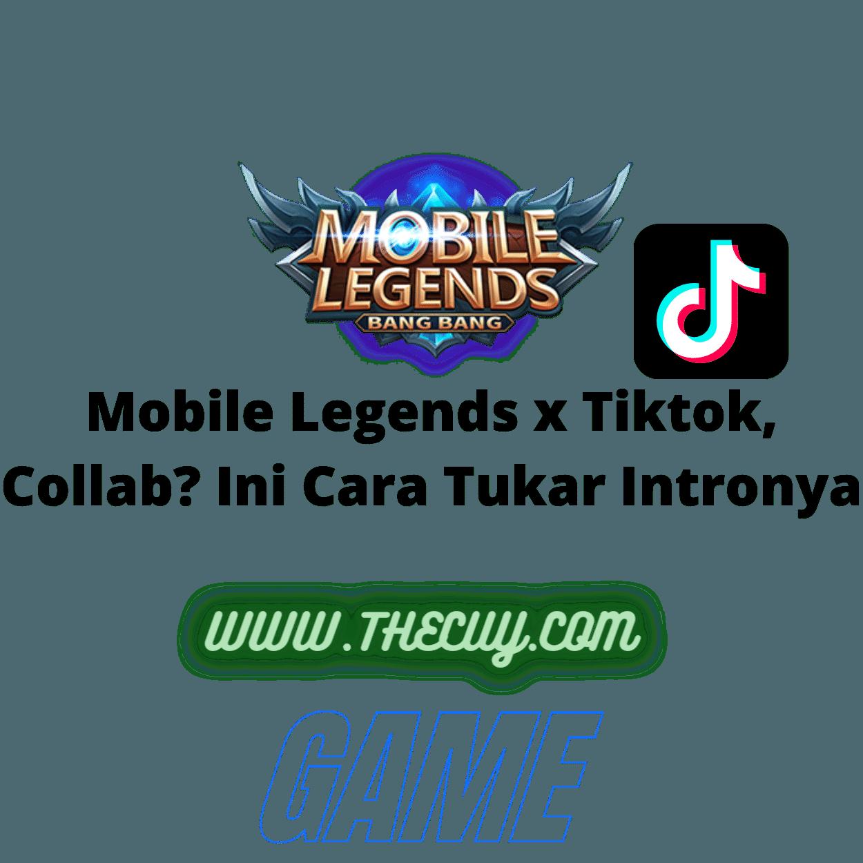 Mobile Legends X Tiktok Collab Ini Cara Tukar Intronya The Cuy