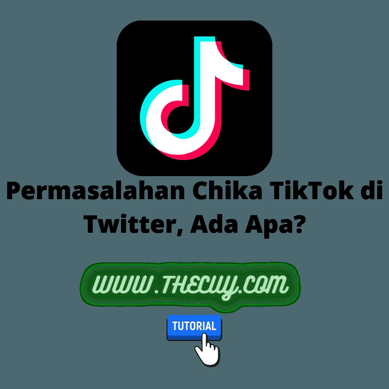 Permasalahan Chika TikTok di Twitter, Ada Apa?