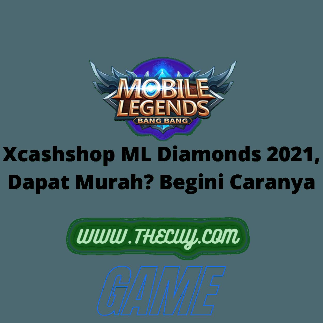 Xcashshop ML Diamonds 2021, Dapat Murah? Begini Caranya