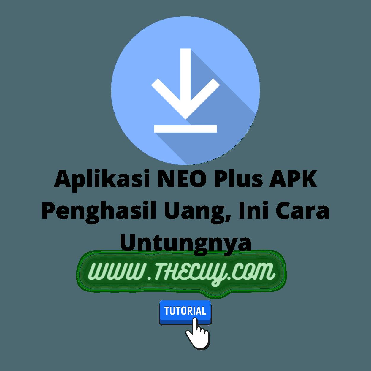 Aplikasi NEO Plus APK Penghasil Uang, Ini Cara Untungnya