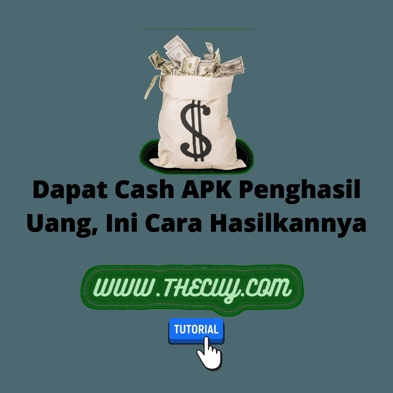 Dapat Cash APK Penghasil Uang, Ini Cara Hasilkannya