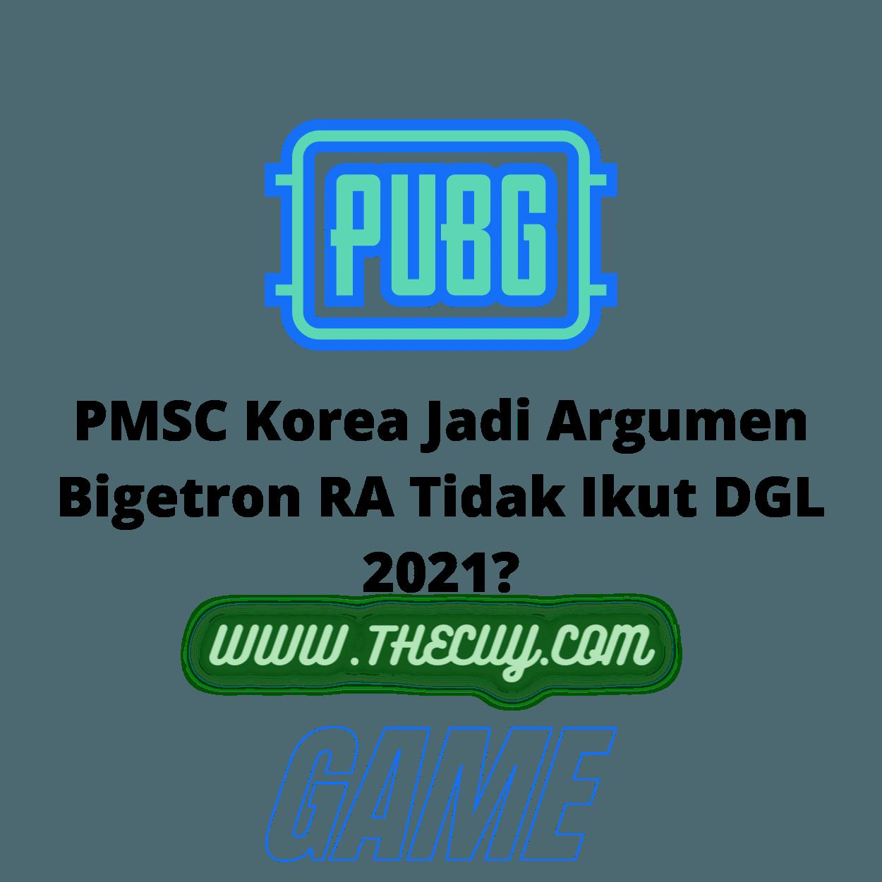 PMSC Korea Jadi Argumen Bigetron RA Tidak Ikut DGL 2021?