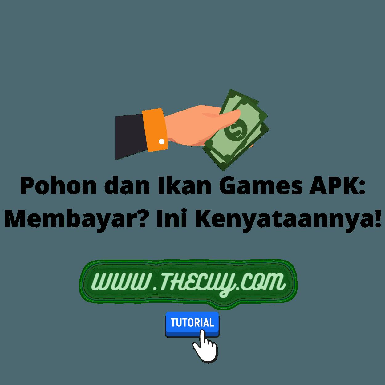 Pohon dan Ikan Games APK: Membayar? Ini Kenyataannya!