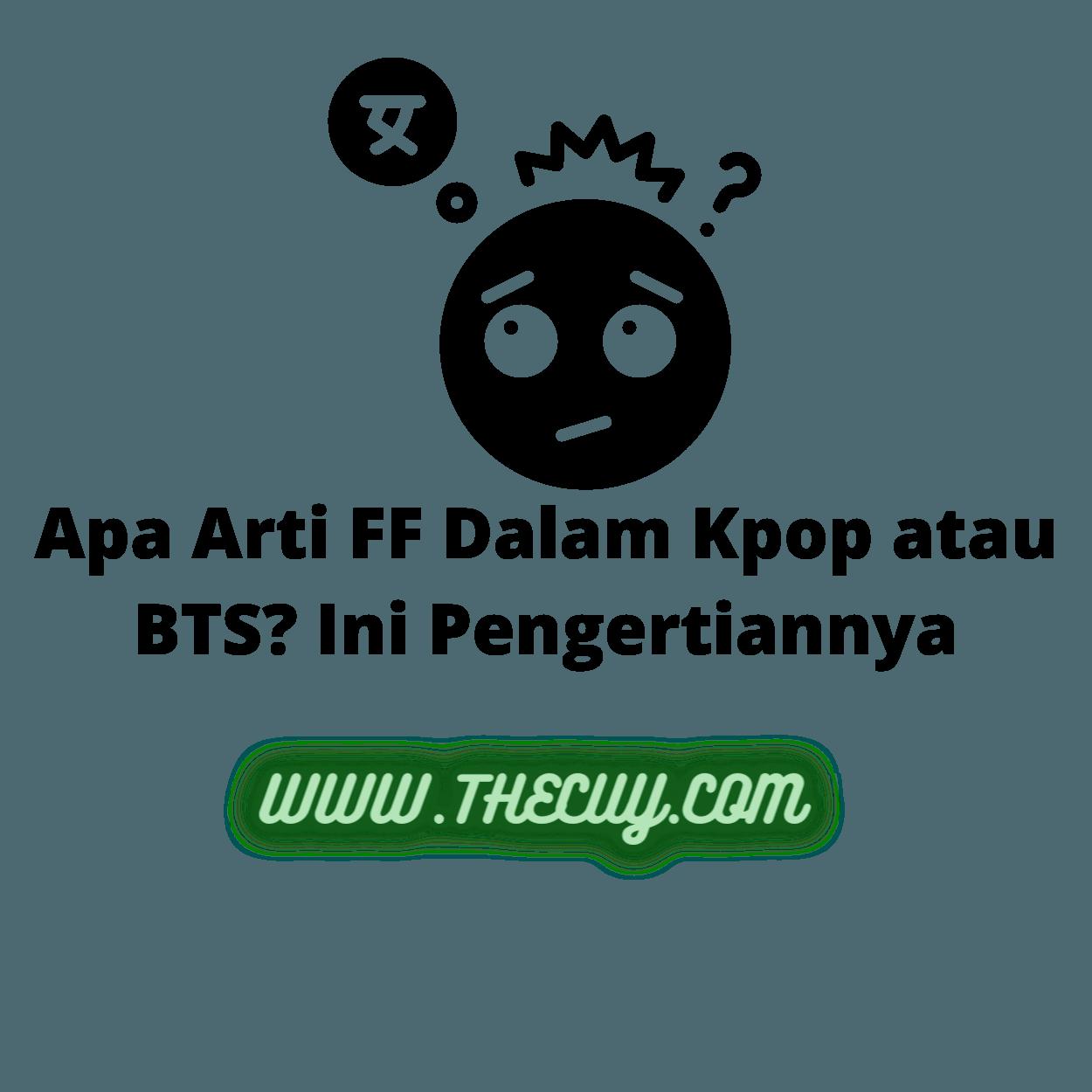 Apa Arti FF Dalam Kpop atau BTS? Ini Pengertiannya