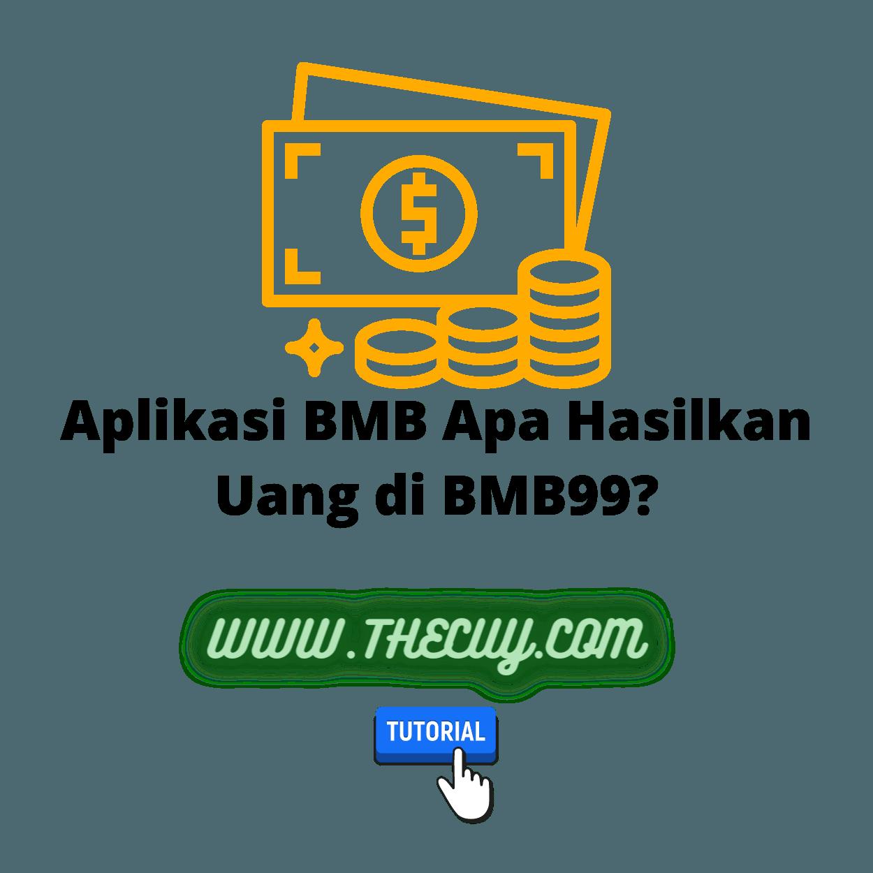 Aplikasi BMB Apa Hasilkan Uang di BMB99?