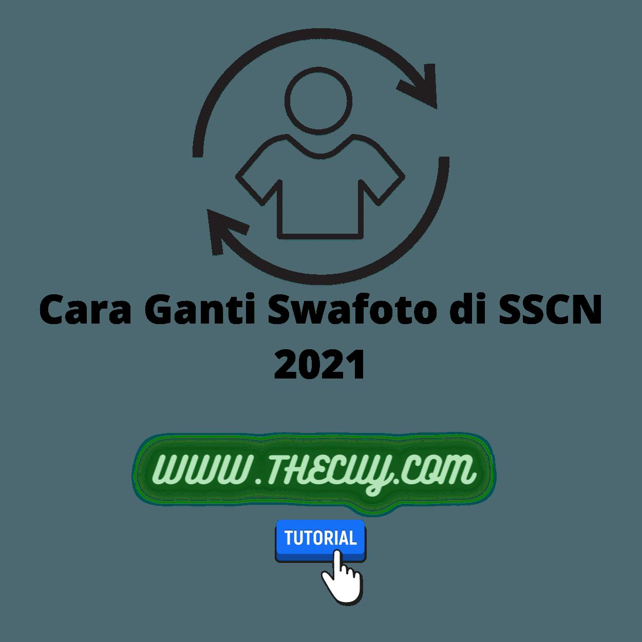 Cara Ganti Swafoto di SSCN 2021