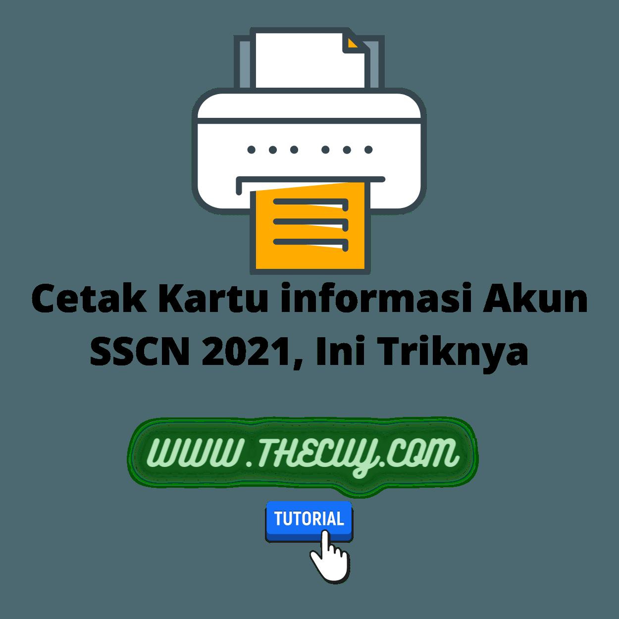 Cetak Kartu informasi Akun SSCN 2021, Ini Triknya