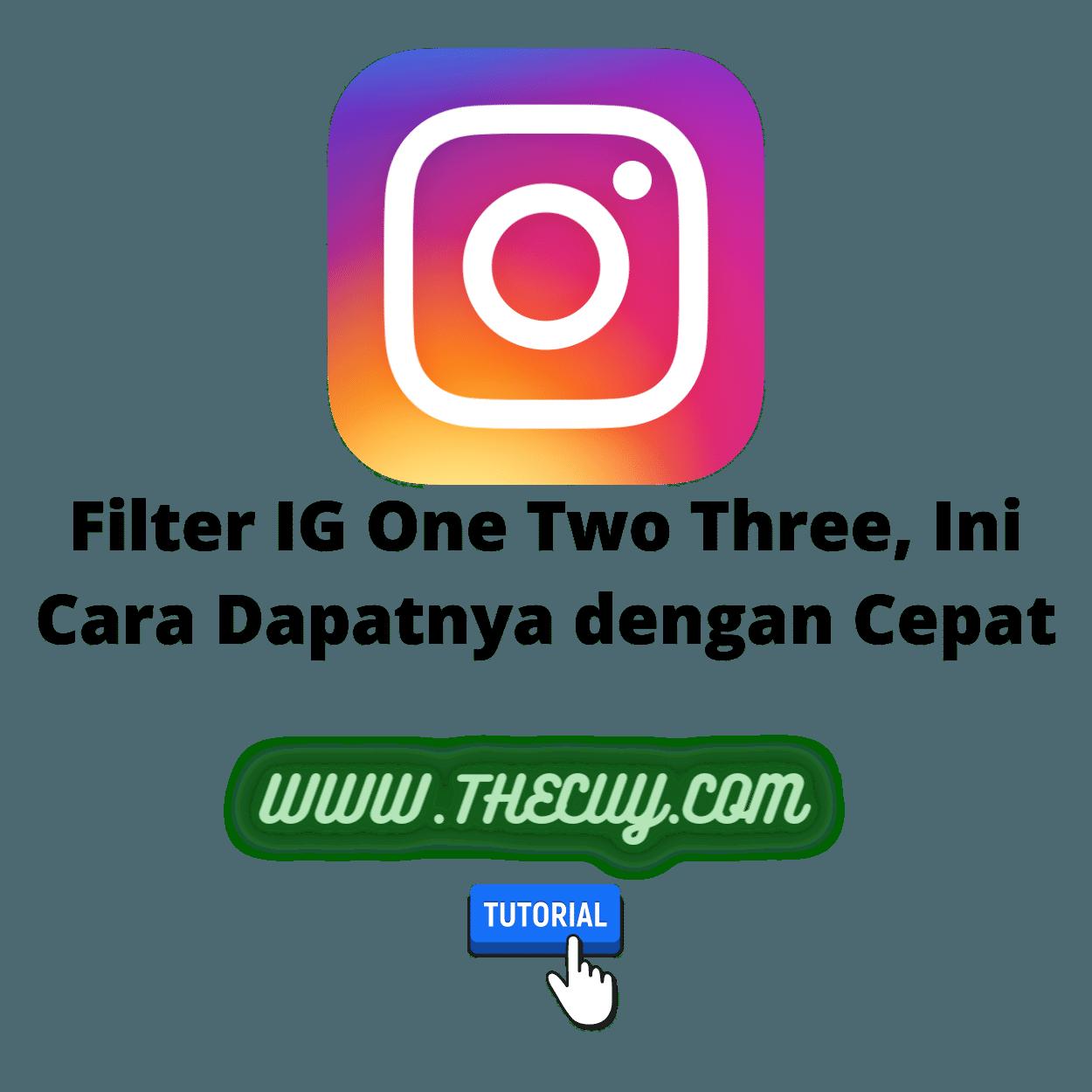 Filter IG One Two Three, Ini Cara Dapatnya dengan Cepat