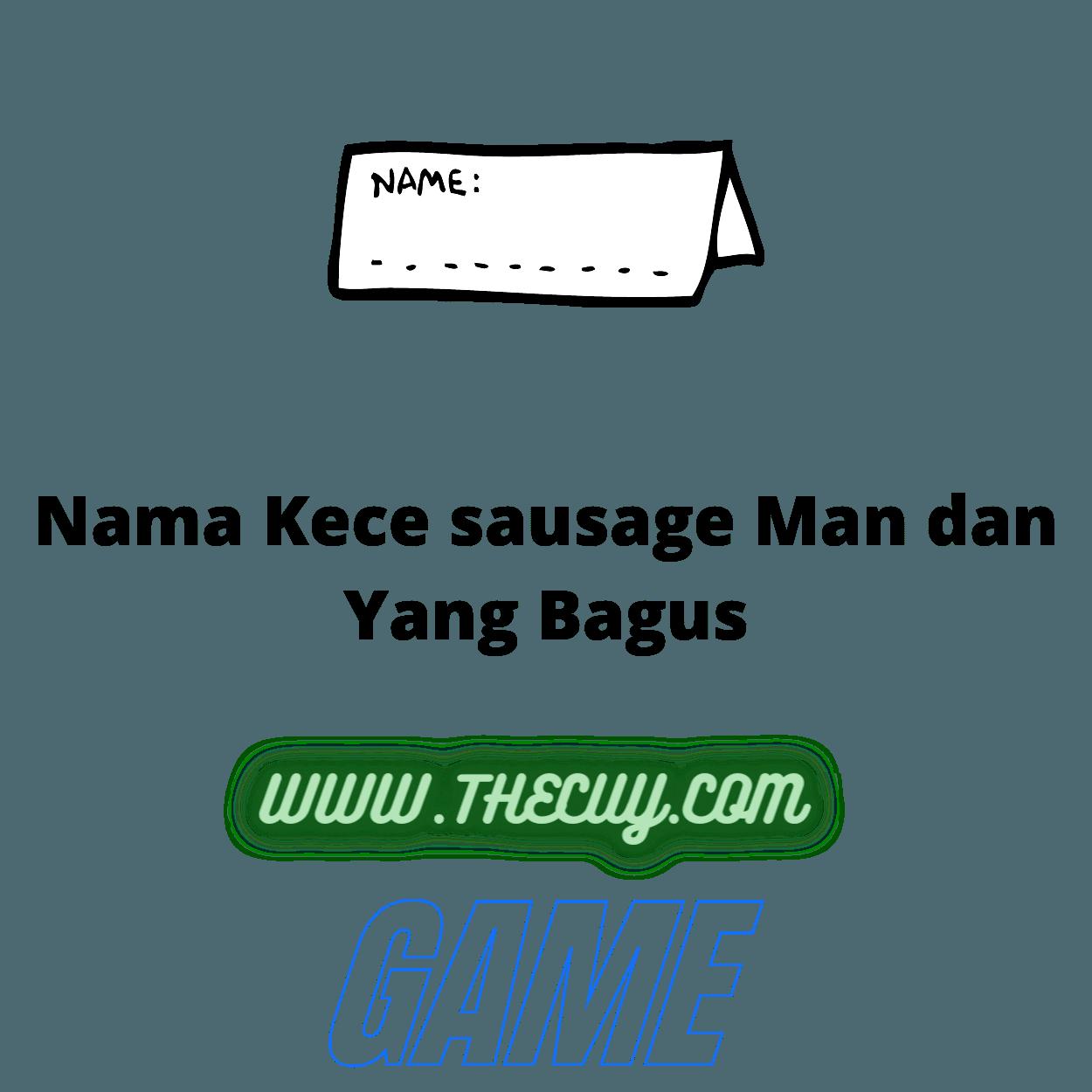 Nama Kece sausage Man dan Yang Bagus