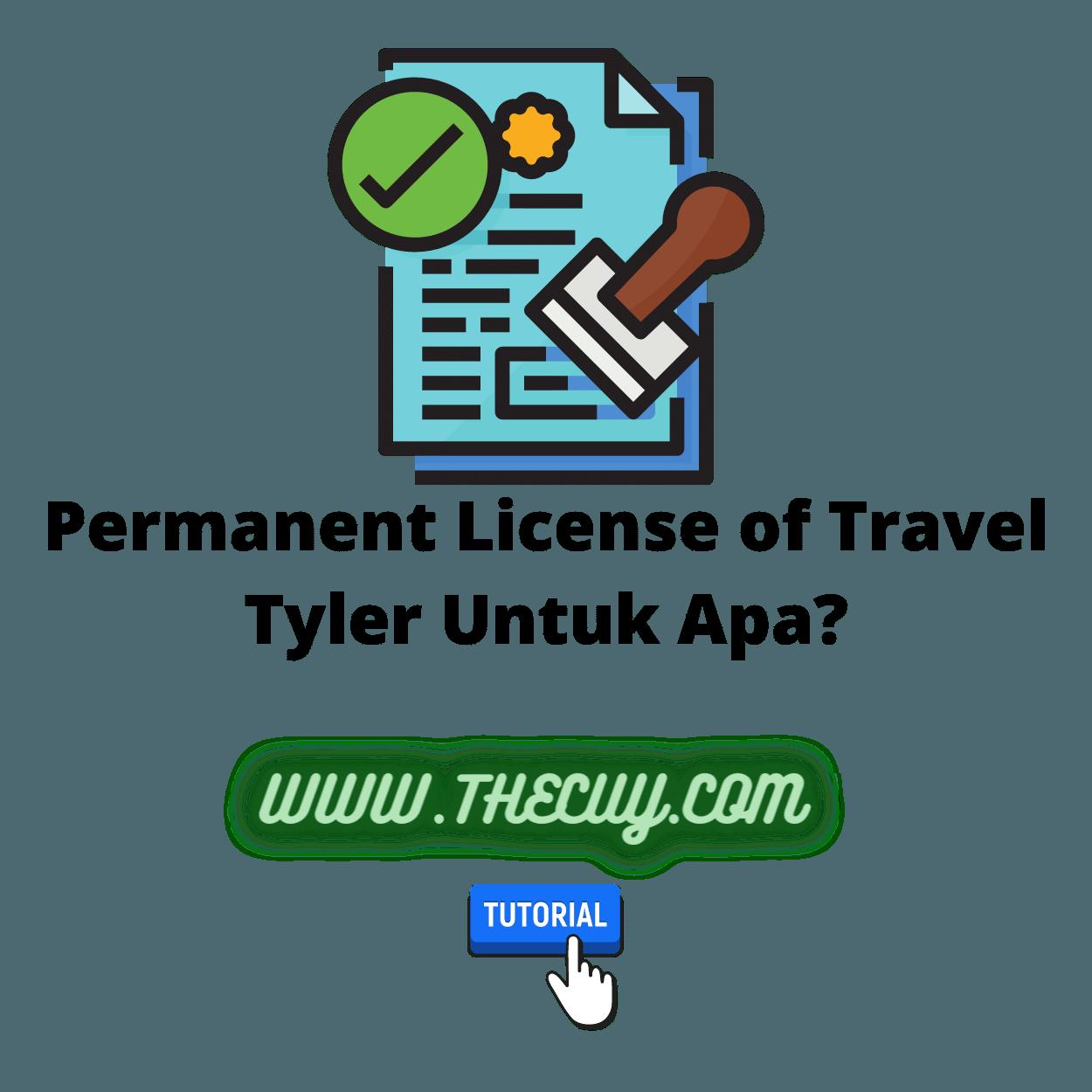 Permanent License of Travel Tyler Untuk Apa?
