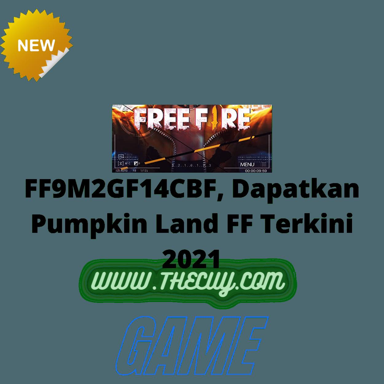 FF9M2GF14CBF, Dapatkan Pumpkin Land FF Terkini 2021