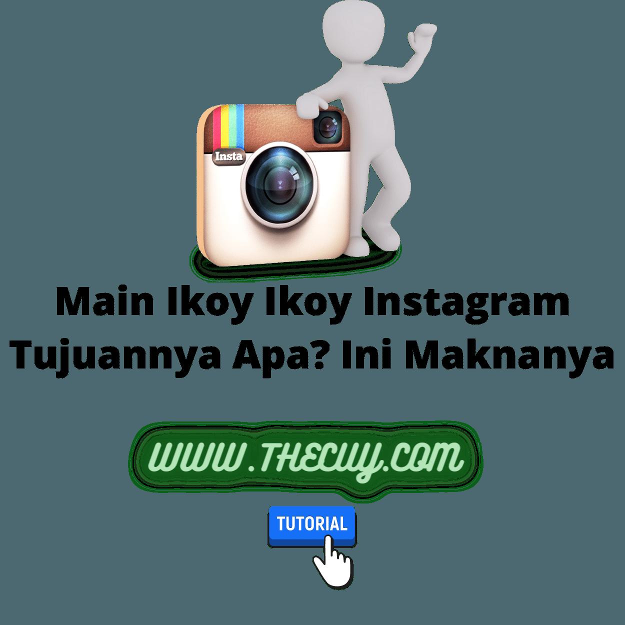 Main Ikoy Ikoy Instagram Tujuannya Apa? Ini Maknanya